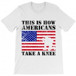This Is How American Take A Knee For Light T-shirt Designed By Zeynepu