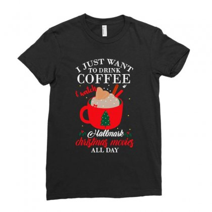 I Just Want Coffee & Hallmark Chirtmas Movie Ladies Fitted T-shirt Designed By Blqs Apparel