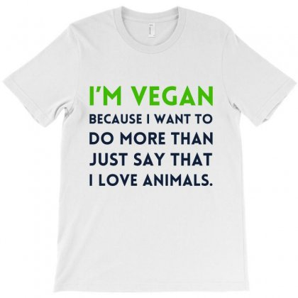 I'm Vegan Because I Want To Do More Than Just Say For Light T-shirt Designed By Sengul