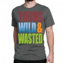 young wild wasted Classic T-shirt | Artistshot