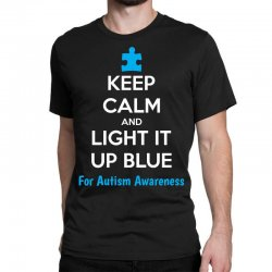 Keep Calm And Light It Up Blue For Autism Awareness Classic T-shirt | Artistshot
