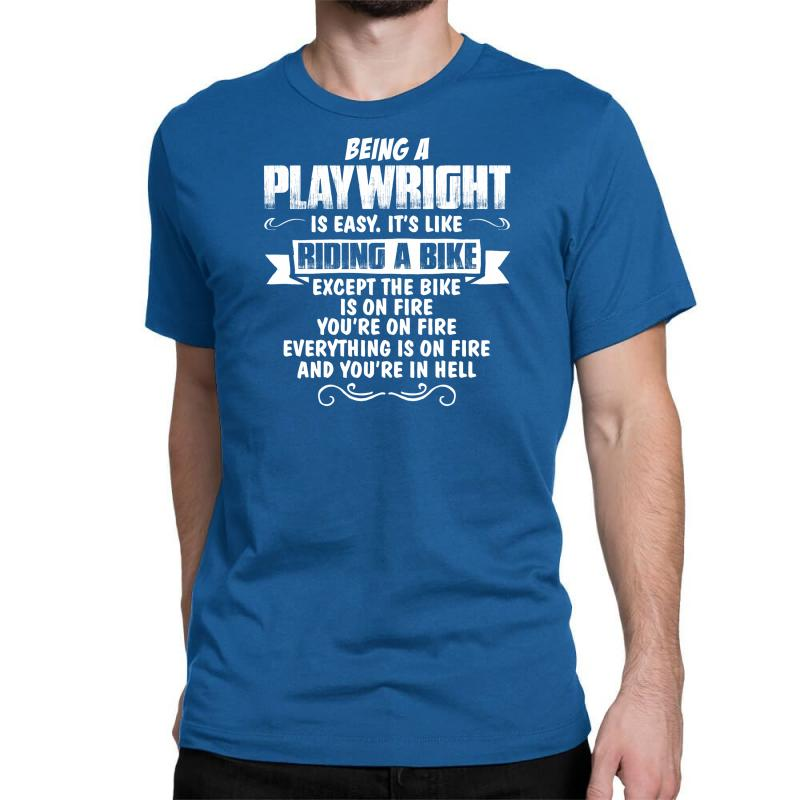 Being A Playwright Classic T-shirt | Artistshot