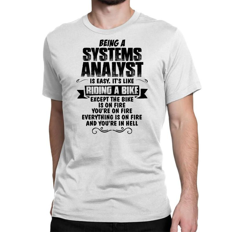 Being A Systems Analyst Copy Classic T-shirt   Artistshot