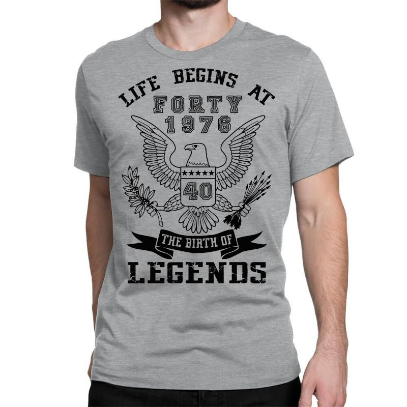 Life Begins At Forty 1976 The Birth Of Legends Classic T-shirt | Artistshot