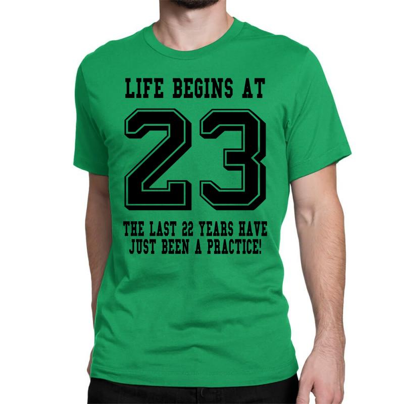 23rd Birthday Life Begins At 23 Classic T-shirt | Artistshot