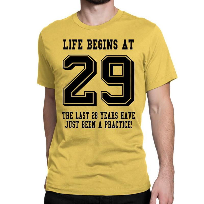 29th Birthday Life Begins At 29 Classic T-shirt | Artistshot