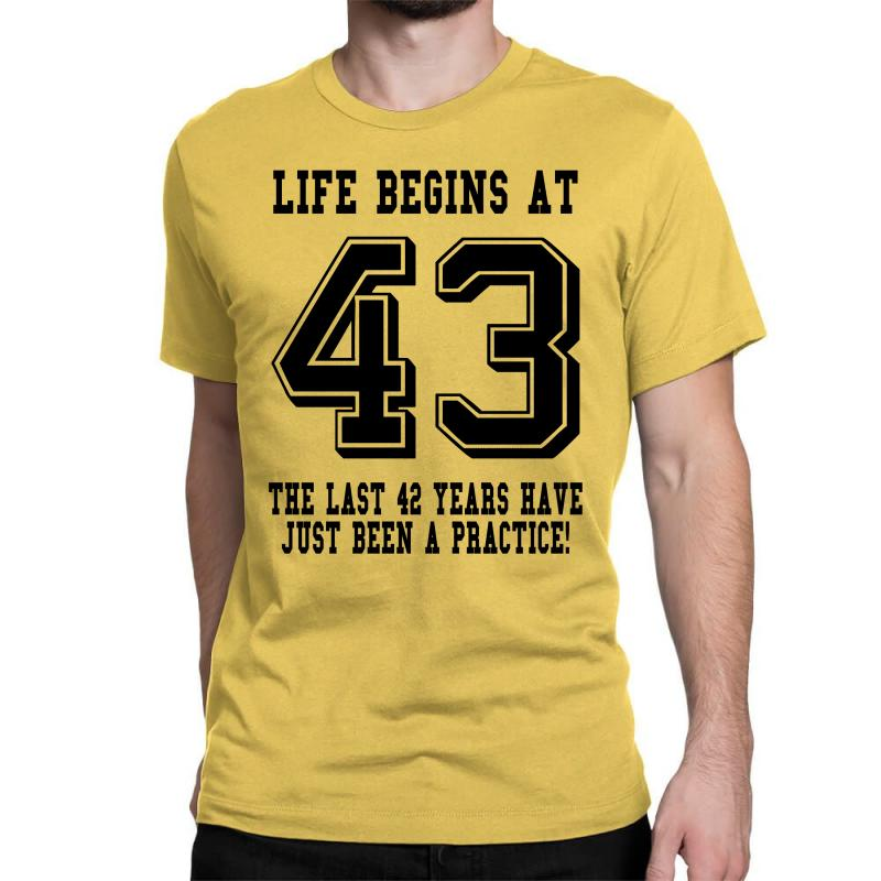 43rd Birthday Life Begins At 43 Classic T-shirt | Artistshot