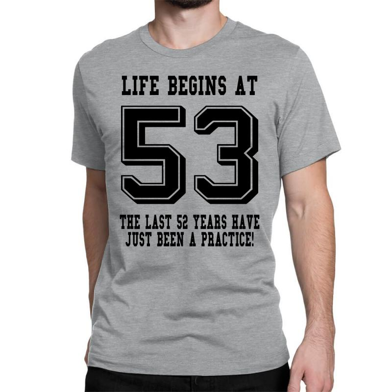 53rd Birthday Life Begins At 53 Classic T-shirt | Artistshot