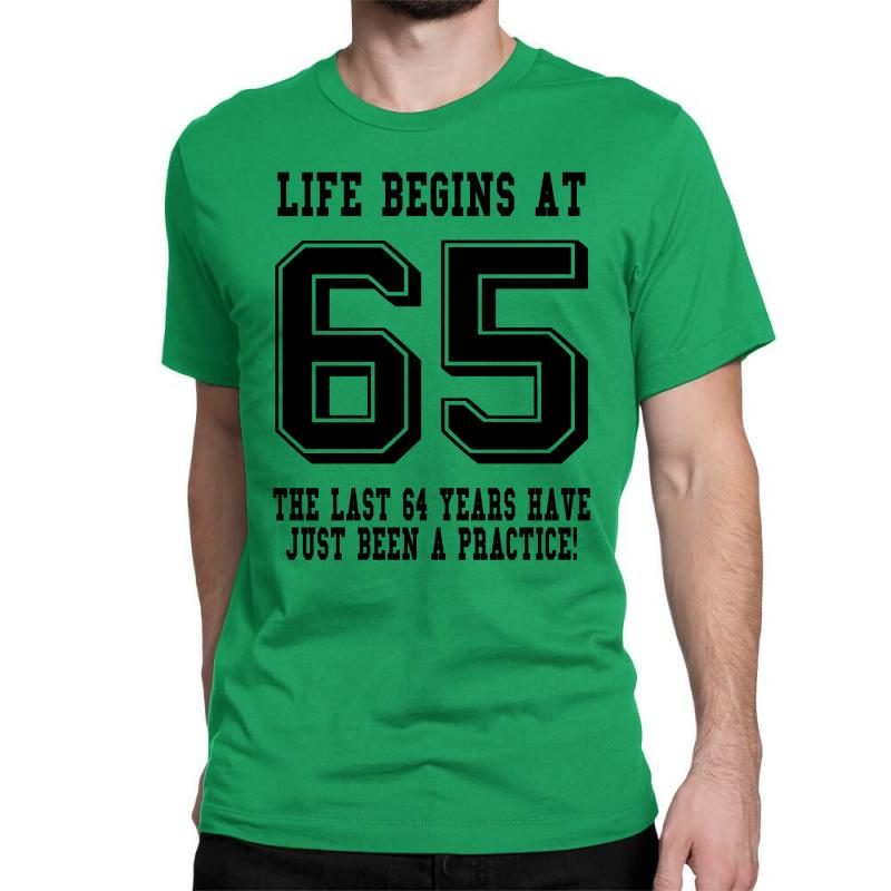 65th Birthday Life Begins At 65 Classic T-shirt | Artistshot