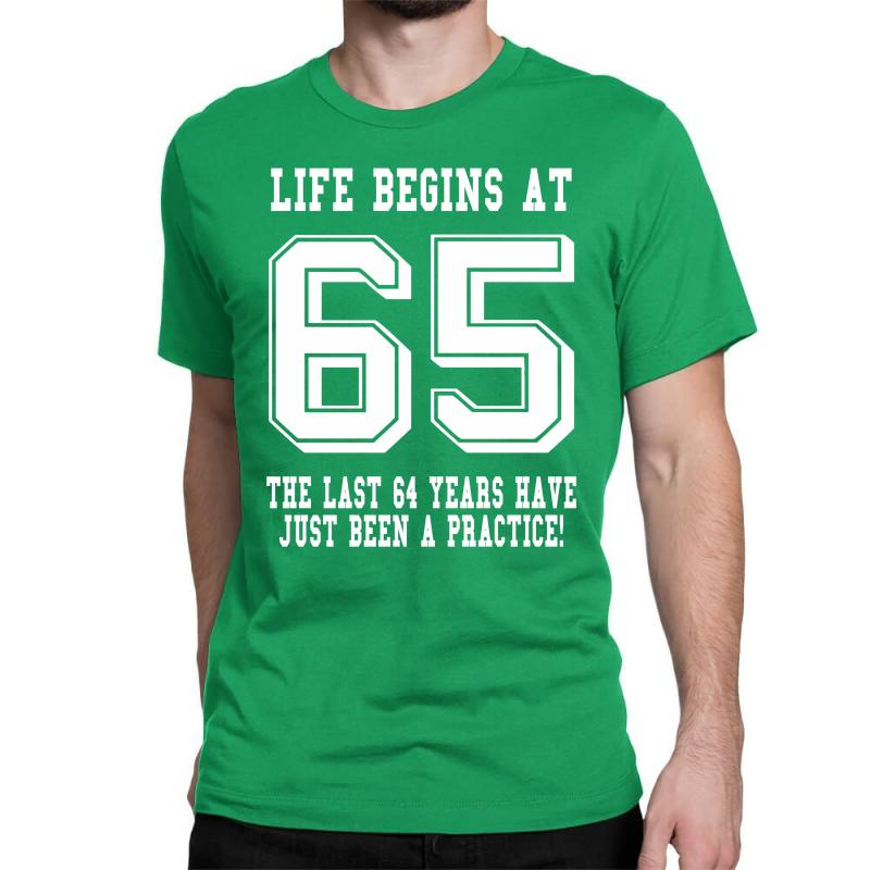 65th Birthday Life Begins At 65 White Classic T Shirt