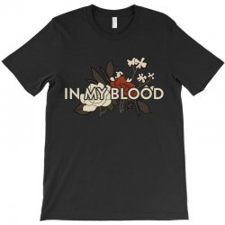 in my blood for dark T-Shirt | Artistshot
