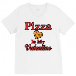 pizza is my valentine for light V-Neck Tee | Artistshot
