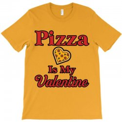 pizza is my valentine for light T-Shirt | Artistshot