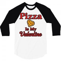 pizza is my valentine for light 3/4 Sleeve Shirt | Artistshot