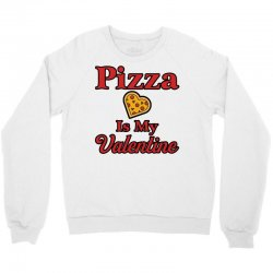 pizza is my valentine for light Crewneck Sweatshirt | Artistshot