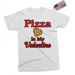 pizza is my valentine for light Exclusive T-shirt | Artistshot