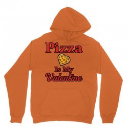 pizza is my valentine for light Unisex Hoodie | Artistshot