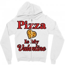 pizza is my valentine for light Zipper Hoodie | Artistshot