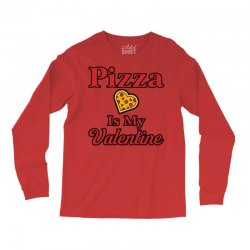 pizza is my valentine for light Long Sleeve Shirts | Artistshot