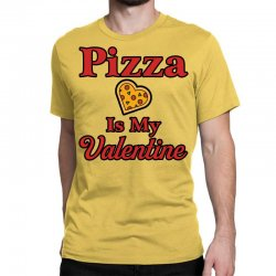pizza is my valentine for light Classic T-shirt | Artistshot