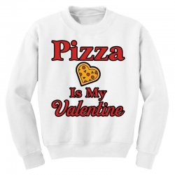 pizza is my valentine for light Youth Sweatshirt | Artistshot