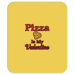 pizza is my valentine for light Mousepad | Artistshot