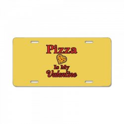 pizza is my valentine for light License Plate | Artistshot