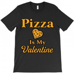 pizza is my valentine T-Shirt | Artistshot