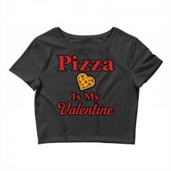 pizza is my valentine for light Crop Top | Artistshot