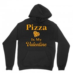 pizza is my valentine Unisex Hoodie | Artistshot
