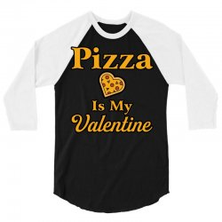 pizza is my valentine 3/4 Sleeve Shirt | Artistshot