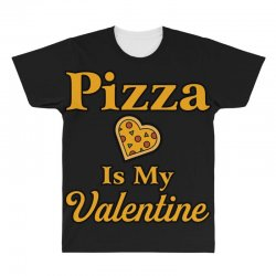 pizza is my valentine All Over Men's T-shirt | Artistshot