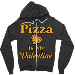 pizza is my valentine Zipper Hoodie | Artistshot