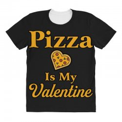 pizza is my valentine All Over Women's T-shirt | Artistshot