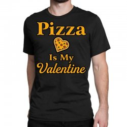 pizza is my valentine Classic T-shirt | Artistshot