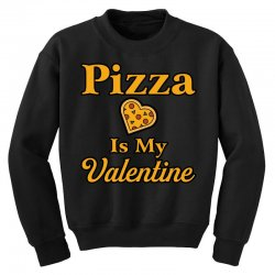 pizza is my valentine Youth Sweatshirt | Artistshot