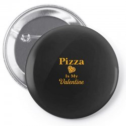 pizza is my valentine Pin-back button | Artistshot