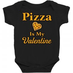 pizza is my valentine Baby Bodysuit | Artistshot