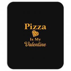 pizza is my valentine Mousepad | Artistshot