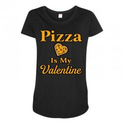 pizza is my valentine Maternity Scoop Neck T-shirt | Artistshot