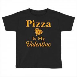 pizza is my valentine Toddler T-shirt | Artistshot