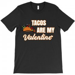 tacos are my valentine for dark T-Shirt | Artistshot