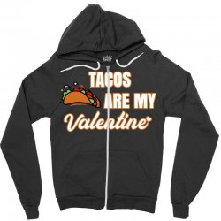 tacos are my valentine for dark Zipper Hoodie | Artistshot