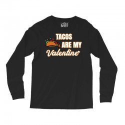 tacos are my valentine for dark Long Sleeve Shirts | Artistshot
