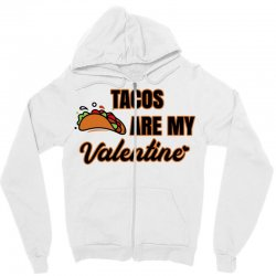 tacos are my valentine for light Zipper Hoodie | Artistshot
