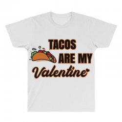 tacos are my valentine for light All Over Men's T-shirt | Artistshot