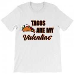 tacos are my valentine for light T-Shirt | Artistshot
