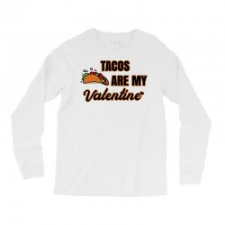 tacos are my valentine for light Long Sleeve Shirts | Artistshot