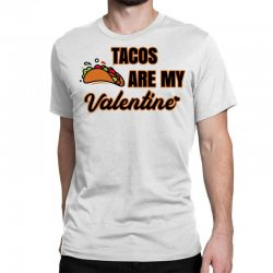 tacos are my valentine for light Classic T-shirt | Artistshot