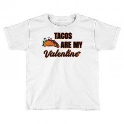 tacos are my valentine for light Toddler T-shirt | Artistshot